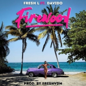 Fresh L - Firewood ft. Davido